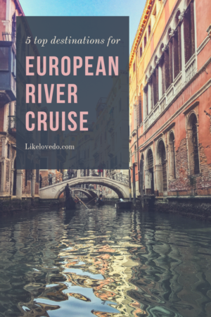 5 top destinations for a European river cruise, Cruise through Venice, Germany and France