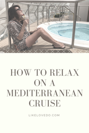 These 20 Tips Will Help you Relax on a Mediterranean Cruise