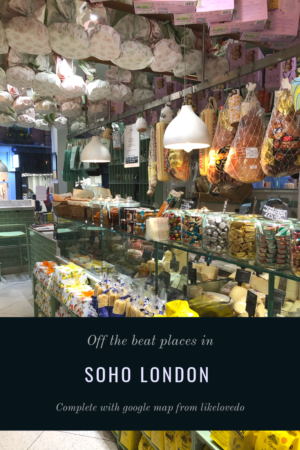 Some of Soho Londons most unusual places to go. Off the beaten places in Londons Soho area